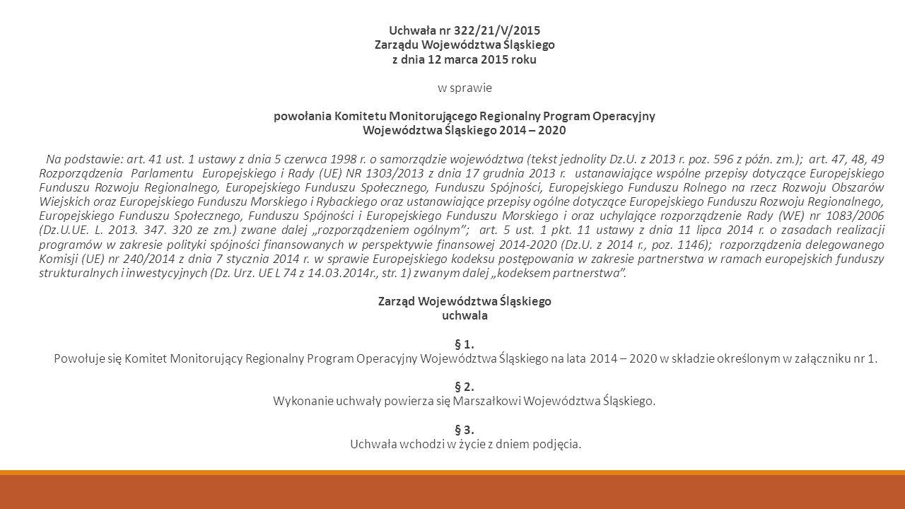 Uchwała nr 322/21/V/2015 Zarządu Województwa Śląskiego z dnia 12 marca 2015 roku w sprawie powołania Komitetu Monitorującego Regionalny Program Operacyjny Województwa Śląskiego 2014 – 2020 Na podstawie: art.