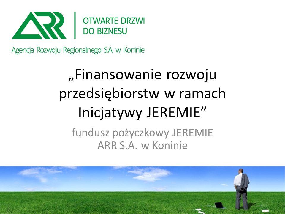 """""""Finansowanie rozwoju przedsiębiorstw w ramach Inicjatywy JEREMIE fundusz pożyczkowy JEREMIE ARR S.A."""
