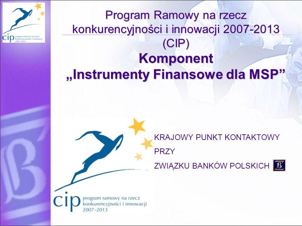 """Program Ramowy na rzecz konkurencyjności i innowacji 2007-2013 (CIP) Komponent """"Instrumenty Finansowe dla MSP KRAJOWY PUNKT KONTAKTOWY PRZY ZWIĄZKU BANKÓW POLSKICH"""