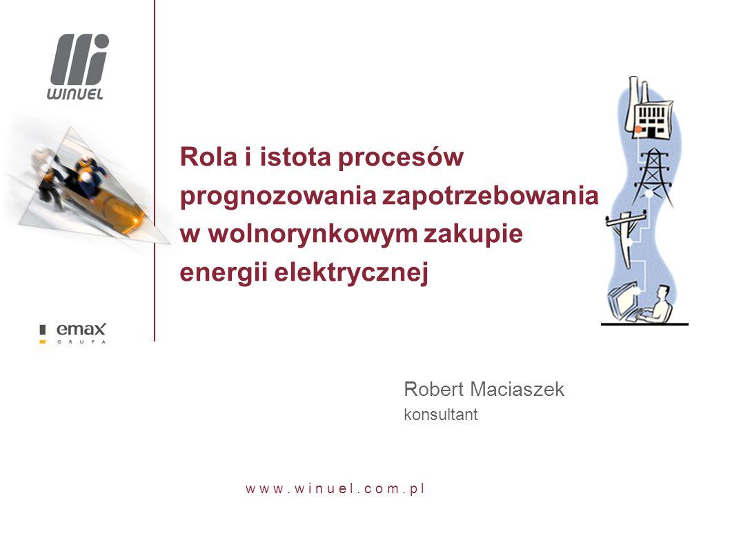 Rola i istota procesów prognozowania zapotrzebowania w wolnorynkowym zakupie energii elektrycznej Robert Maciaszek konsultant
