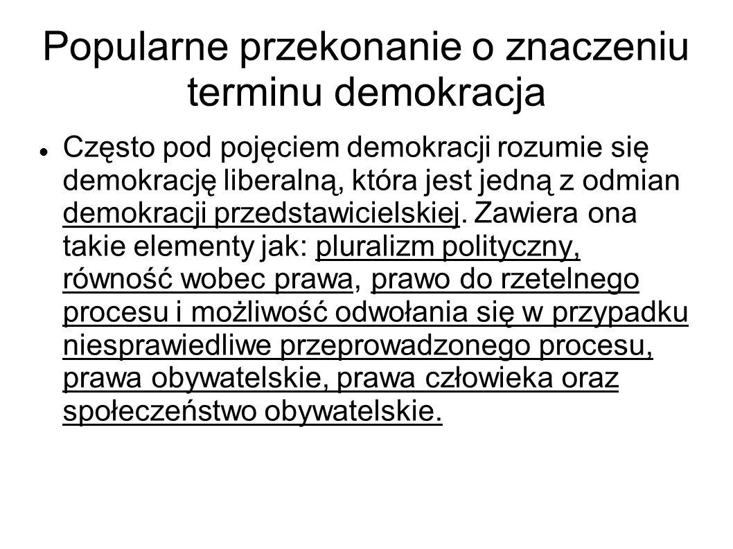 Charakterystyka demokracji Nie ma ogólnie przyjętych kryteriów uznawania dane państwo za demokrację.