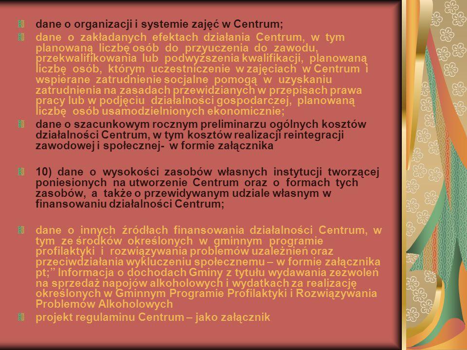 dane o organizacji i systemie zajęć w Centrum; dane o zakładanych efektach działania Centrum, w tym planowaną liczbę osób do przyuczenia do zawodu, pr