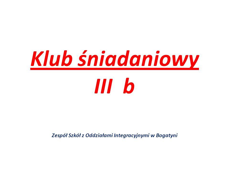 Klub śniadaniowy III b Zespół Szkół z Oddziałami Integracyjnymi w Bogatyni