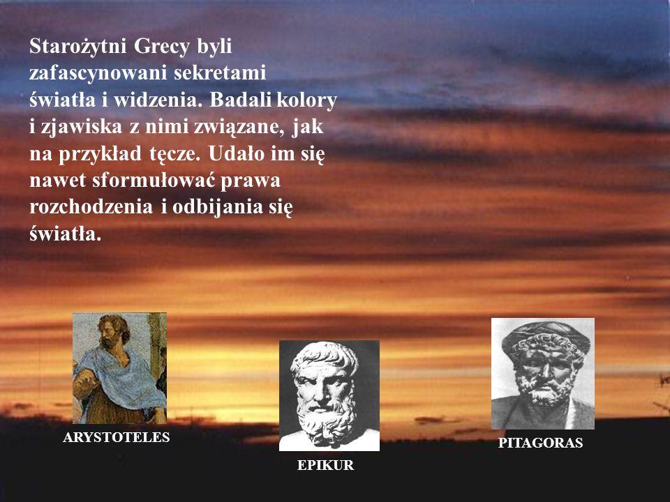 Starożytni Grecy byli zafascynowani sekretami światła i widzenia. Badali kolory i zjawiska z nimi związane, jak na przykład tęcze. Udało im się nawet
