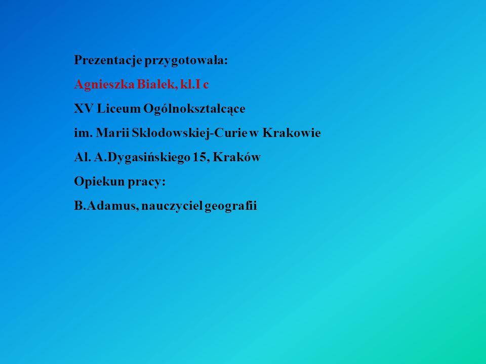 Prezentacje przygotowała: Agnieszka Białek, kl.I c XV Liceum Ogólnokształcące im. Marii Skłodowskiej-Curie w Krakowie Al. A.Dygasińskiego 15, Kraków O