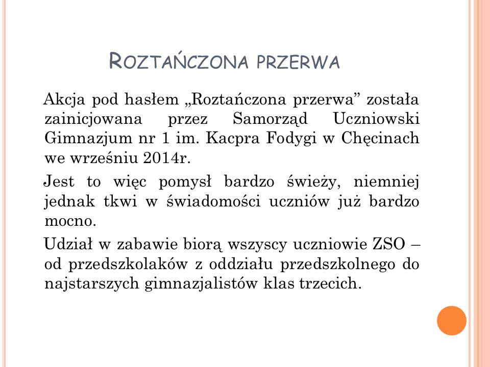 """R OZTAŃCZONA PRZERWA Akcja pod hasłem """"Roztańczona przerwa została zainicjowana przez Samorząd Uczniowski Gimnazjum nr 1 im."""