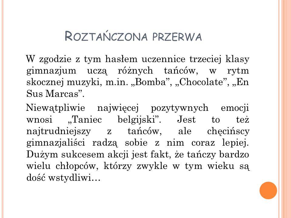 R OZTAŃCZONA PRZERWA W zgodzie z tym hasłem uczennice trzeciej klasy gimnazjum uczą różnych tańców, w rytm skocznej muzyki, m.in.