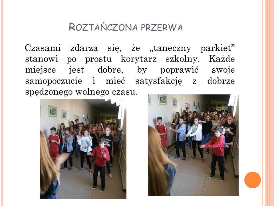 """R OZTAŃCZONA PRZERWA Czasami zdarza się, że """"taneczny parkiet stanowi po prostu korytarz szkolny."""