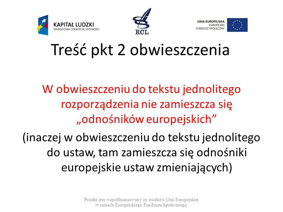 """Treść pkt 2 obwieszczenia W obwieszczeniu do tekstu jednolitego rozporządzenia nie zamieszcza się """"odnośników europejskich"""" (inaczej w obwieszczeniu d"""