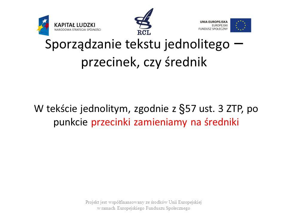 Sporządzanie tekstu jednolitego – przecinek, czy średnik W tekście jednolitym, zgodnie z §57 ust. 3 ZTP, po punkcie przecinki zamieniamy na średniki P