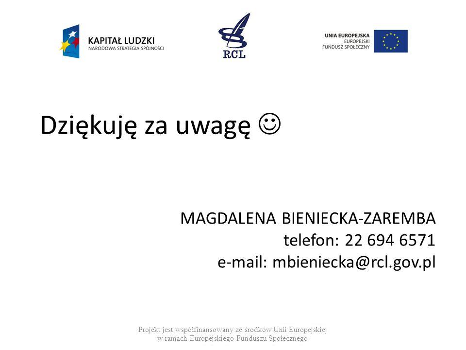 Dziękuję za uwagę Projekt jest współfinansowany ze środków Unii Europejskiej w ramach Europejskiego Funduszu Społecznego MAGDALENA BIENIECKA-ZAREMBA t