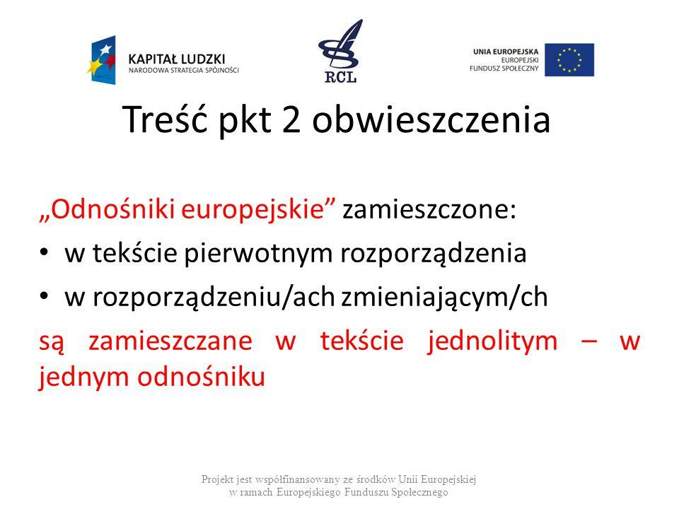 """Treść pkt 2 obwieszczenia """"Odnośniki europejskie"""" zamieszczone: w tekście pierwotnym rozporządzenia w rozporządzeniu/ach zmieniającym/ch są zamieszcza"""