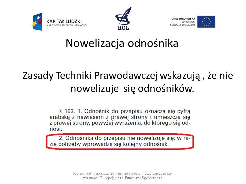 Nowelizacja odnośnika Zasady Techniki Prawodawczej wskazują, że nie nowelizuje się odnośników. Projekt jest współfinansowany ze środków Unii Europejsk