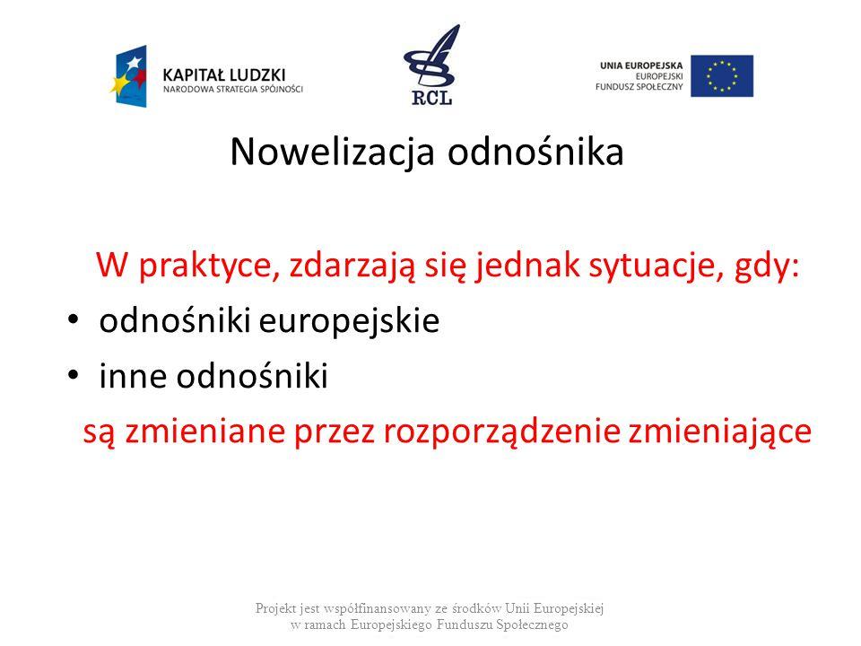 Nowelizacja odnośnika W praktyce, zdarzają się jednak sytuacje, gdy: odnośniki europejskie inne odnośniki są zmieniane przez rozporządzenie zmieniając