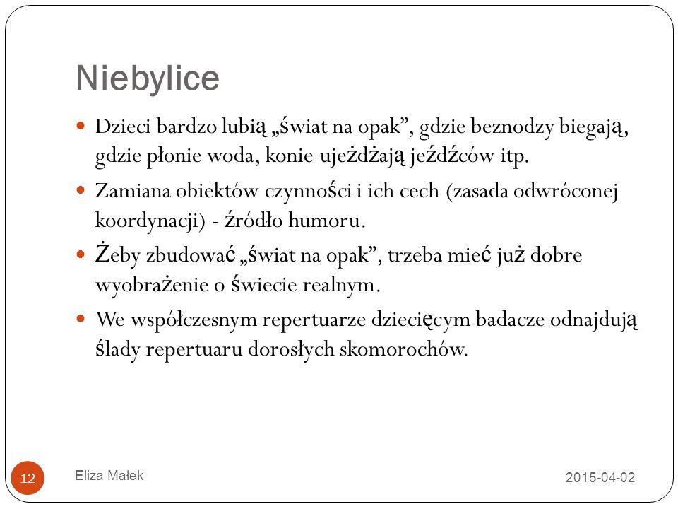 """Niebylice 2015-04-02 Eliza Małek 12 Dzieci bardzo lubi ą """" ś wiat na opak"""", gdzie beznodzy biegaj ą, gdzie płonie woda, konie uje ż d ż aj ą je ź d ź"""