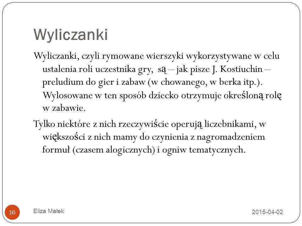 Wyliczanki 2015-04-02 Eliza Małek 16 Wyliczanki, czyli rymowane wierszyki wykorzystywane w celu ustalenia roli uczestnika gry, s ą – jak pisze J. Kost