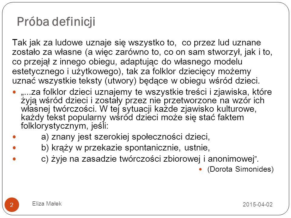 Próba definicji 2015-04-02 Eliza Małek 2 Tak jak za ludowe uznaje się wszystko to, co przez lud uznane zostało za własne (a więc zarówno to, co on sam