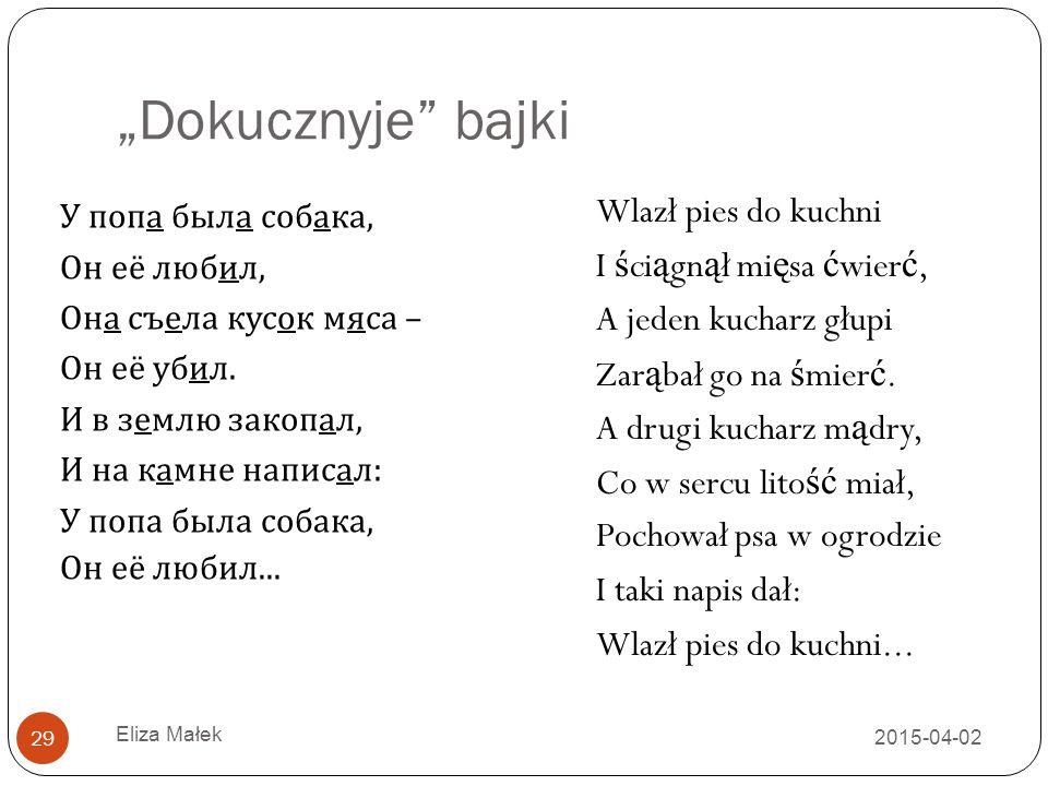 """""""Dokucznyje"""" bajki 2015-04-02 Eliza Małek 29 У попа была собака, O н её любил, O на съела кусок мяса – O н её убил. И в землю закопал, И на камне напи"""