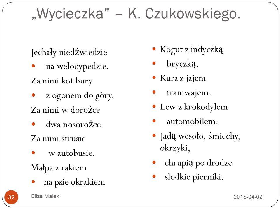 """""""Wycieczka"""" – K. Czukowskiego. Jechały nied ź wiedzie na welocypedzie. Za nimi kot bury z ogonem do góry. Za nimi w doro ż ce dwa nosoro ż ce Za nimi"""