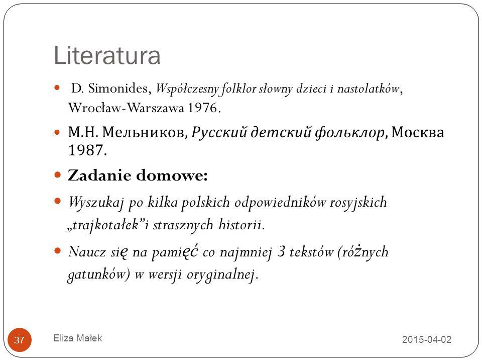 Literatura 2015-04-02 Eliza Małek 37 D. Simonides, Współczesny folklor słowny dzieci i nastolatków, Wrocław-Warszawa 1976. М. Н. Мельников, Русский де