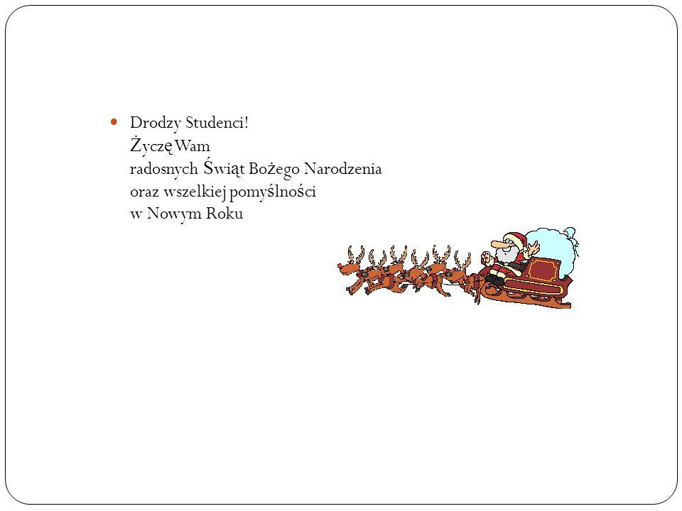Drodzy Studenci! Ż ycz ę Wam radosnych Ś wi ą t Bo ż ego Narodzenia oraz wszelkiej pomy ś lno ś ci w Nowym Roku