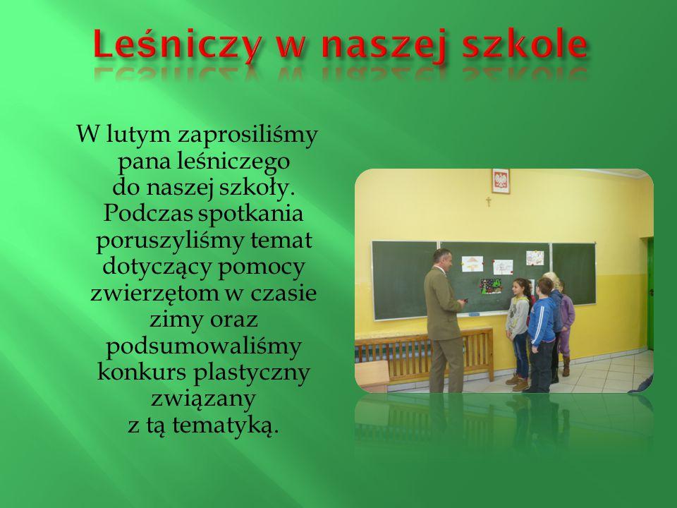 W lutym zaprosiliśmy pana leśniczego do naszej szkoły.