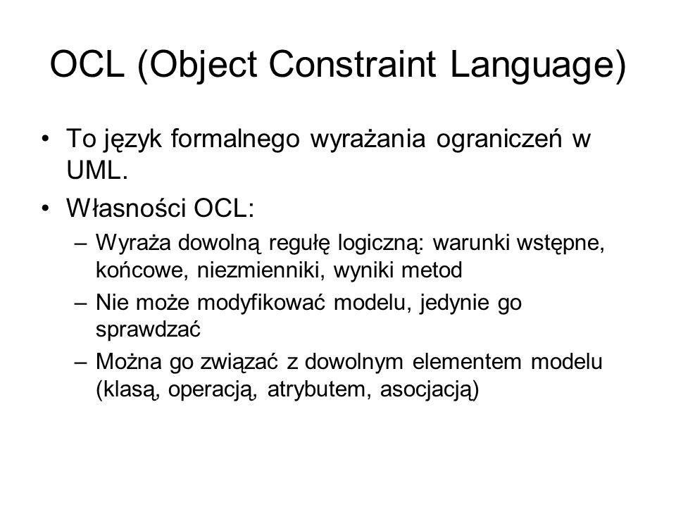 OCL (Object Constraint Language) To język formalnego wyrażania ograniczeń w UML.