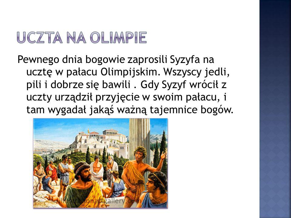Pewnego dnia bogowie zaprosili Syzyfa na ucztę w pałacu Olimpijskim. Wszyscy jedli, pili i dobrze się bawili. Gdy Syzyf wrócił z uczty urządził przyję