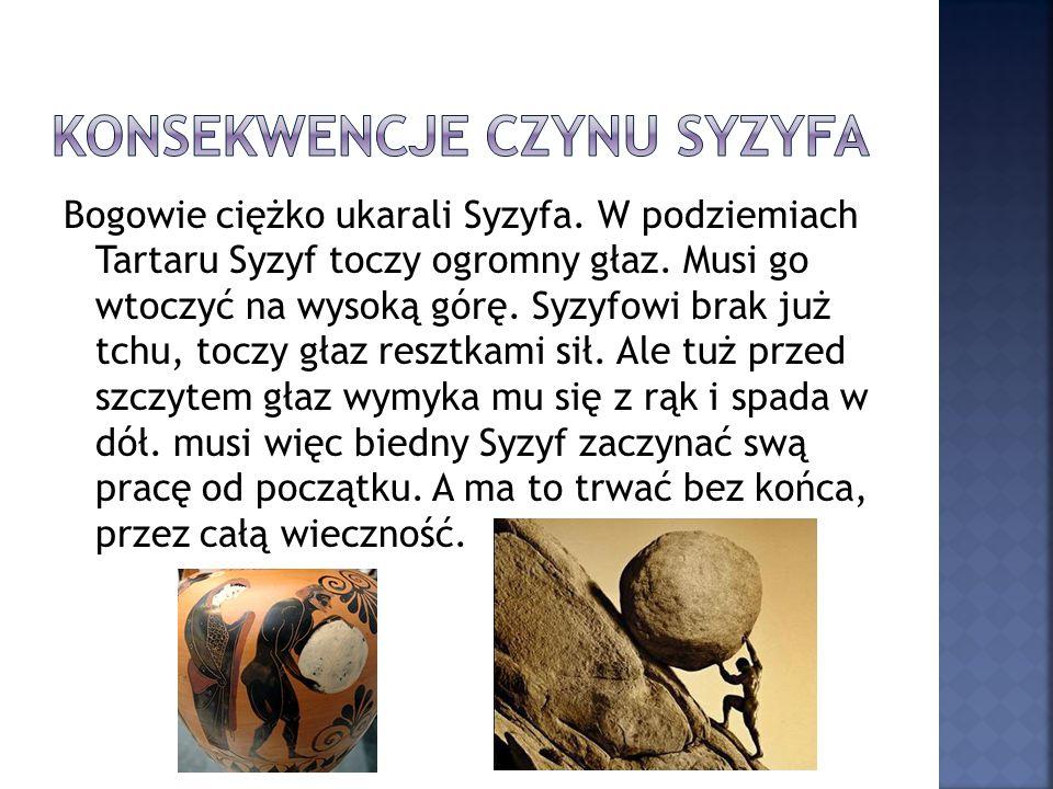 Bogowie ciężko ukarali Syzyfa. W podziemiach Tartaru Syzyf toczy ogromny głaz. Musi go wtoczyć na wysoką górę. Syzyfowi brak już tchu, toczy głaz resz