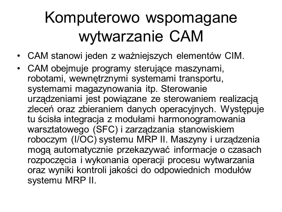 Komputerowo wspomagane wytwarzanie CAM CAM stanowi jeden z ważniejszych elementów CIM.