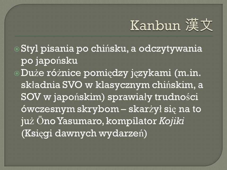  Styl pisania po chi ń sku, a odczytywania po japo ń sku  Du ż e ró ż nice pomi ę dzy j ę zykami (m.in.