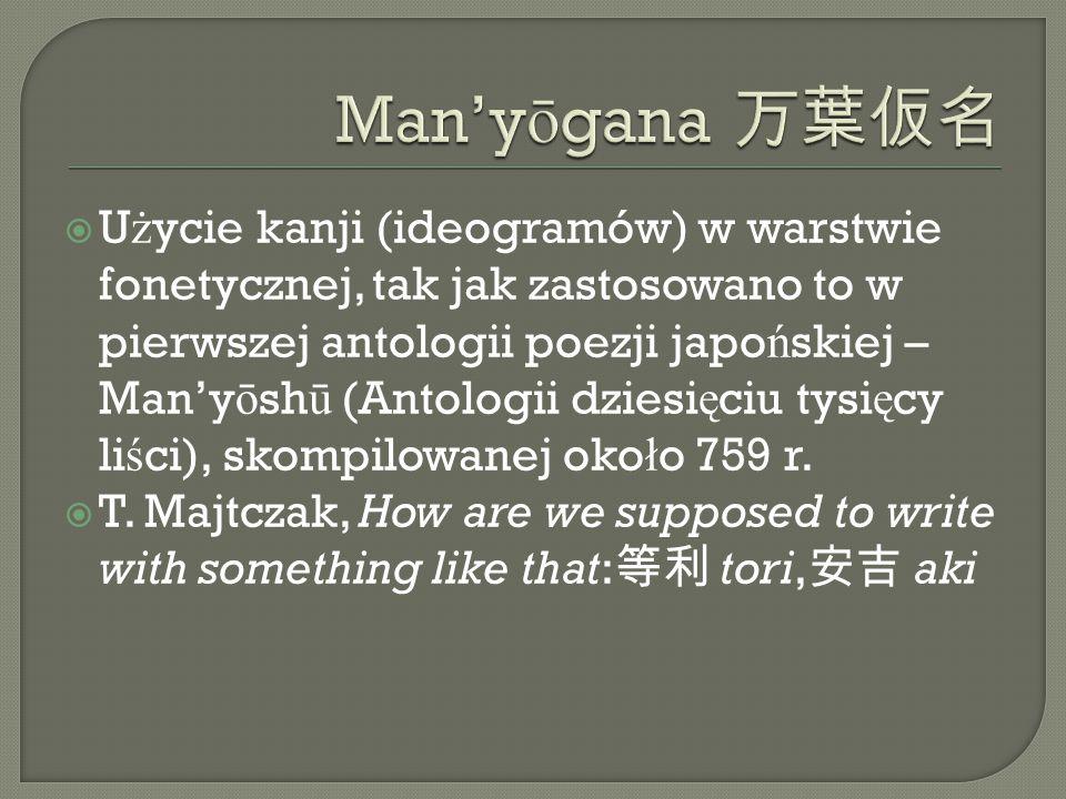  U ż ycie kanji (ideogramów) w warstwie fonetycznej, tak jak zastosowano to w pierwszej antologii poezji japo ń skiej – Man'y ō sh ū (Antologii dziesi ę ciu tysi ę cy li ś ci), skompilowanej oko ł o 759 r.