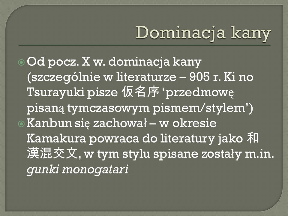  Od pocz. X w. dominacja kany (szczególnie w literaturze – 905 r.