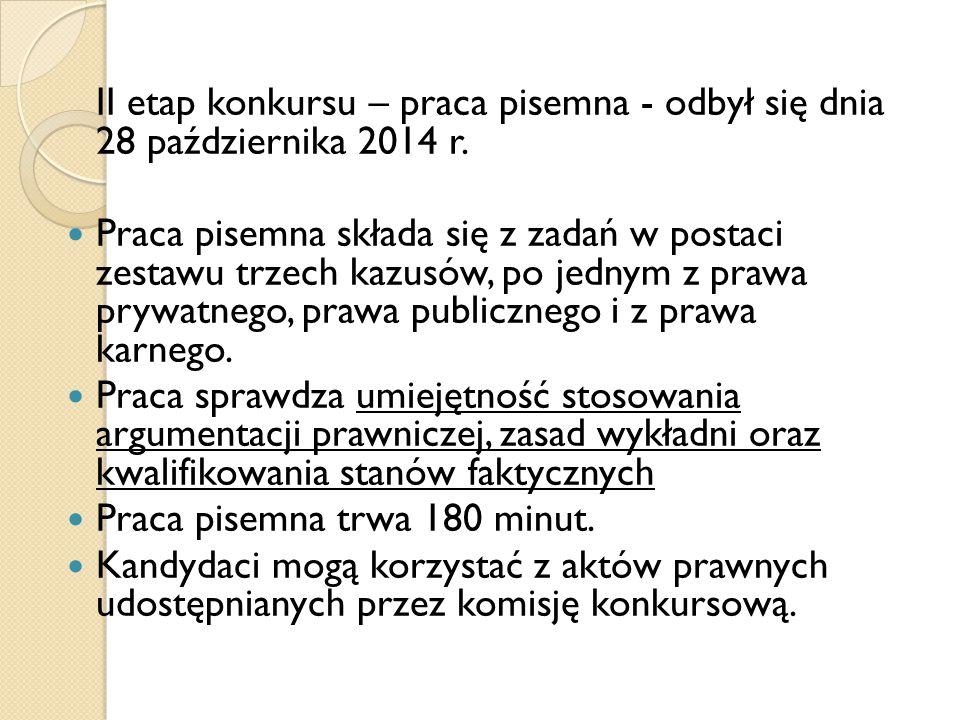 II etap konkursu – praca pisemna - odbył się dnia 28 października 2014 r. Praca pisemna składa się z zadań w postaci zestawu trzech kazusów, po jednym