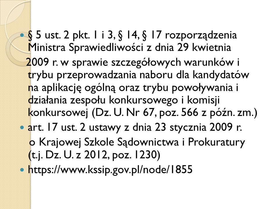 § 5 ust. 2 pkt. 1 i 3, § 14, § 17 rozporządzenia Ministra Sprawiedliwości z dnia 29 kwietnia 2009 r. w sprawie szczegółowych warunków i trybu przeprow