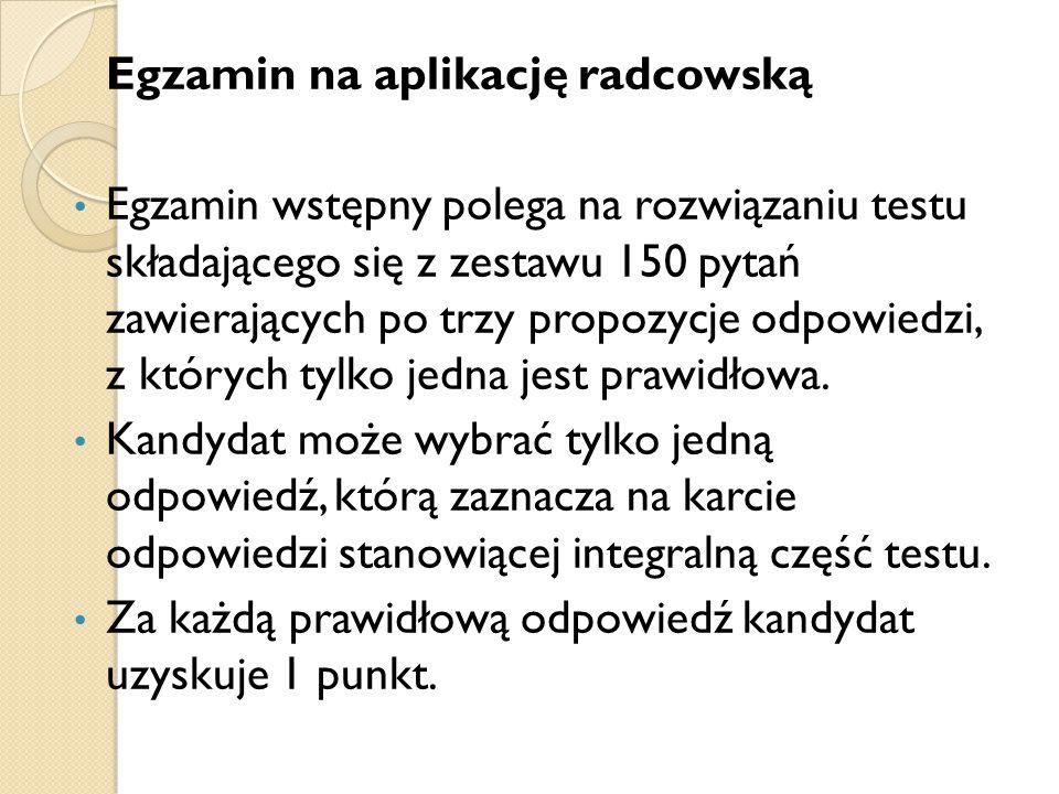Egzamin na aplikację radcowską Egzamin wstępny polega na rozwiązaniu testu składającego się z zestawu 150 pytań zawierających po trzy propozycje odpowiedzi, z których tylko jedna jest prawidłowa.