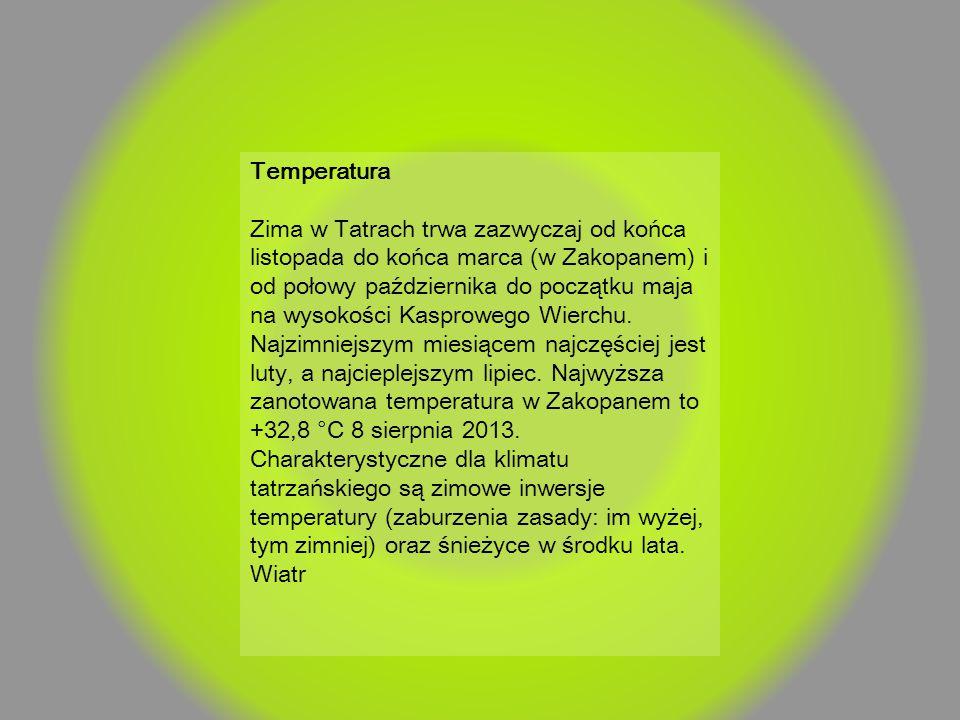 Temperatura Zima w Tatrach trwa zazwyczaj od końca listopada do końca marca (w Zakopanem) i od połowy października do początku maja na wysokości Kaspr