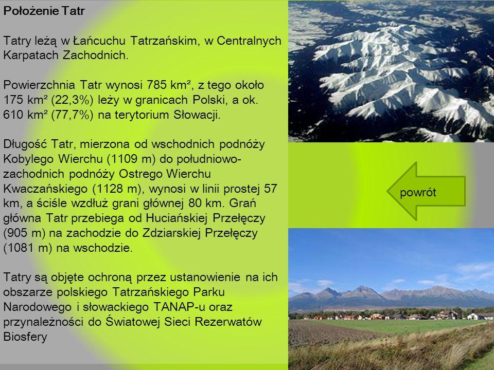 Położenie Tatr Tatry leżą w Łańcuchu Tatrzańskim, w Centralnych Karpatach Zachodnich. Powierzchnia Tatr wynosi 785 km², z tego około 175 km² (22,3%) l