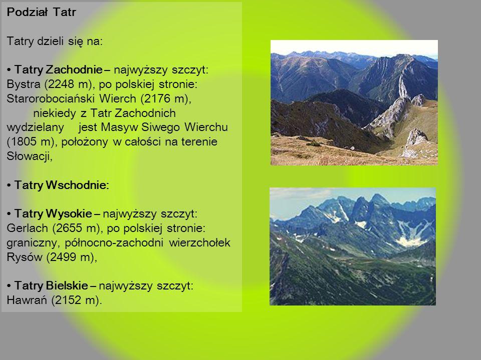 Podział Tatr Tatry dzieli się na: Tatry Zachodnie – najwyższy szczyt: Bystra (2248 m), po polskiej stronie: Starorobociański Wierch (2176 m), niekiedy