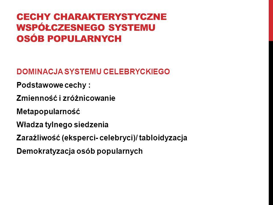 CECHY CHARAKTERYSTYCZNE WSPÓŁCZESNEGO SYSTEMU OSÓB POPULARNYCH DOMINACJA SYSTEMU CELEBRYCKIEGO Podstawowe cechy : Zmienność i zróżnicowanie Metapopula