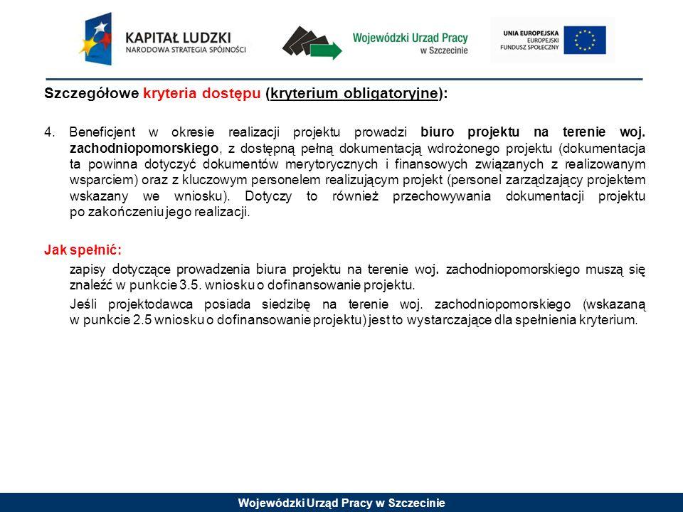 Wojewódzki Urząd Pracy w Szczecinie Szczegółowe kryteria dostępu (kryterium obligatoryjne): 4.