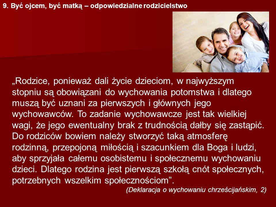 """9. Być ojcem, być matką – odpowiedzialne rodzicielstwo """"Rodzice, ponieważ dali życie dzieciom, w najwyższym stopniu są obowiązani do wychowania potoms"""