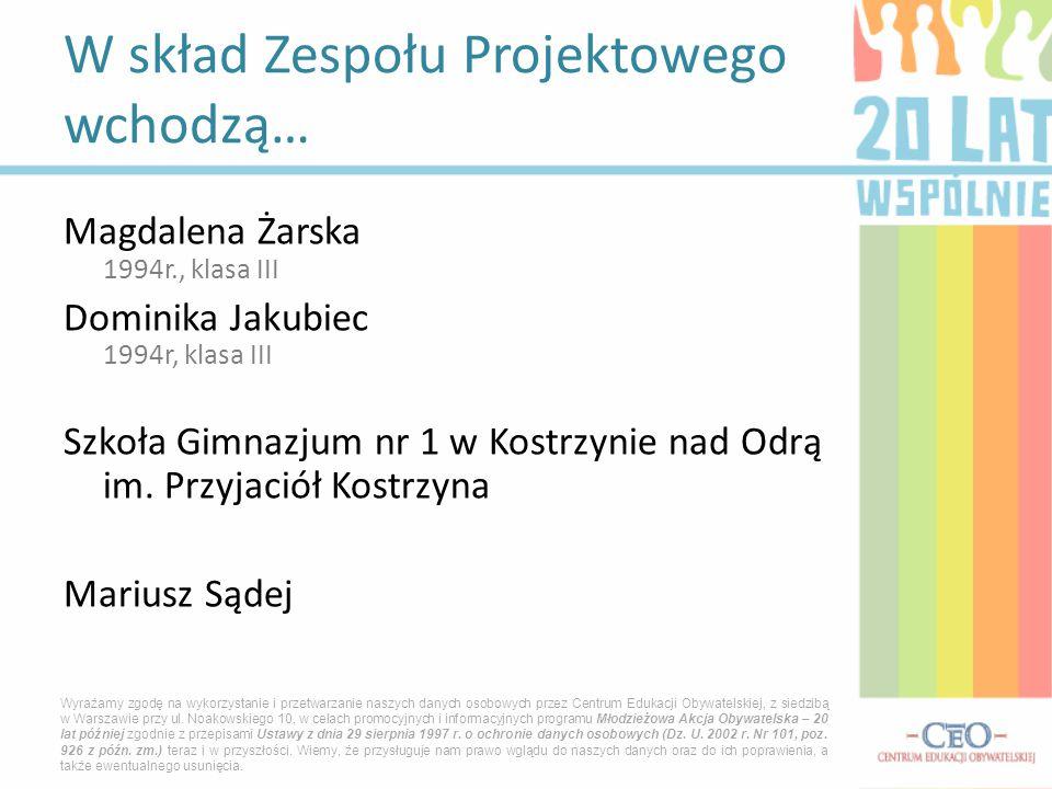 Magdalena Żarska 1994r., klasa III Dominika Jakubiec 1994r, klasa III Szkoła Gimnazjum nr 1 w Kostrzynie nad Odrą im.
