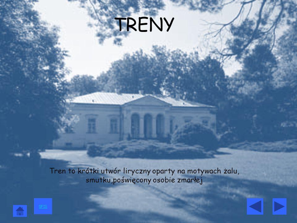 TRENY Tren to krótki utwór liryczny oparty na motywach żalu, smutku,poświęcony osobie zmarłej