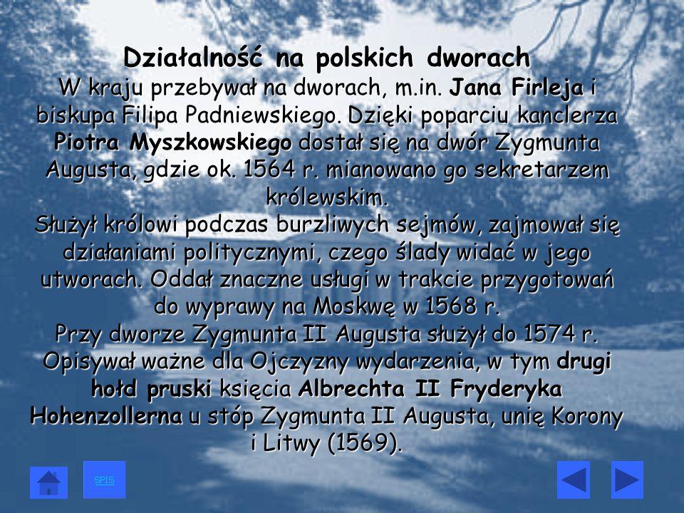 Działalność na polskich dworach W kraju przebywał na dworach, m.in. Jana Firleja i biskupa Filipa Padniewskiego. Dzięki poparciu kanclerza Piotra Mysz