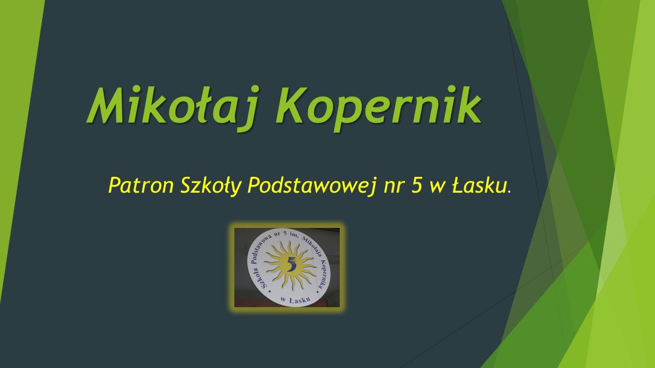 Mikołaj Kopernik Patron Szkoły Podstawowej nr 5 w Łasku.