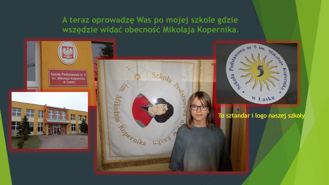 A teraz oprowadzę Was po mojej szkole gdzie wszędzie widać obecność Mikołaja Kopernika. To sztandar i logo naszej szkoły
