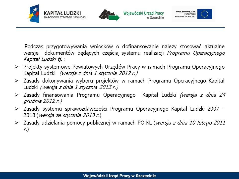 Wojewódzki Urząd Pracy w Szczecinie Podczas przygotowywania wniosków o dofinansowanie należy stosować aktualne wersje dokumentów będących częścią systemu realizacji Programu Operacyjnego Kapitał Ludzki tj.