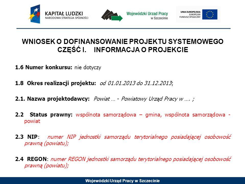 Wojewódzki Urząd Pracy w Szczecinie WNIOSEK O DOFINANSOWANIE PROJEKTU SYSTEMOWEGO CZĘŚĆ I.