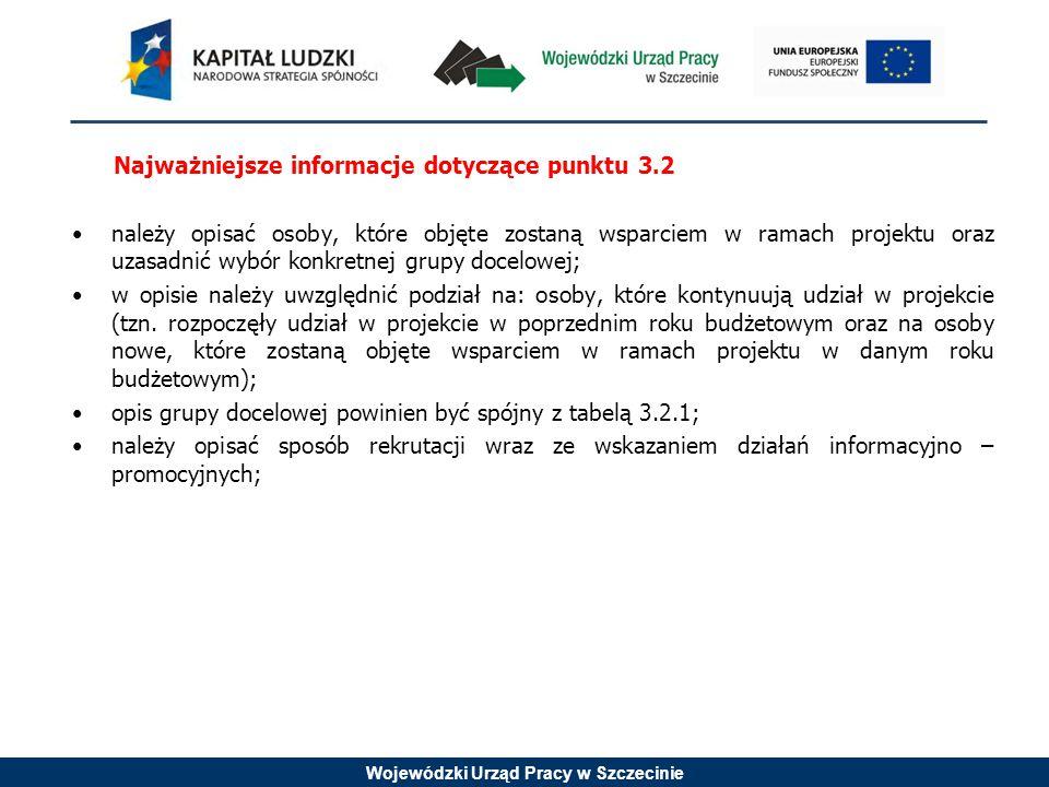 Wojewódzki Urząd Pracy w Szczecinie Najważniejsze informacje dotyczące punktu 3.2 należy opisać osoby, które objęte zostaną wsparciem w ramach projektu oraz uzasadnić wybór konkretnej grupy docelowej; w opisie należy uwzględnić podział na: osoby, które kontynuują udział w projekcie (tzn.